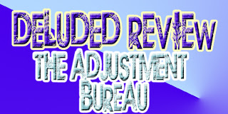 Deluded Review: The Adjustment Bureau Deluded Reviews