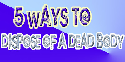 5 Ways to Dispose of a Body After Killing Someone 5 Ways to